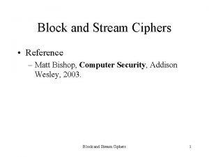 Block and Stream Ciphers Reference Matt Bishop Computer