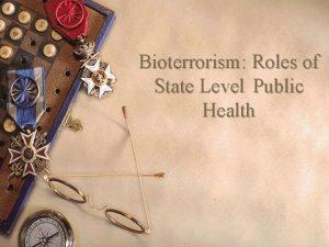 Bioterrorism Roles of State Level Public Health Bioterrorism