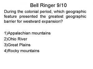 Bell Ringer 910 During the colonial period which