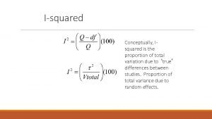 Isquared Conceptually Isquared is the proportion of total