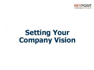 Setting Your Company Vision Setting Your Company Vision