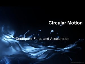 Circular Motion Centripetal Force and Acceleration Tangential Velocity