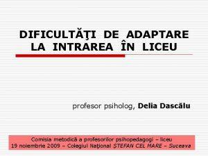 DIFICULTI DE ADAPTARE LA INTRAREA N LICEU profesor
