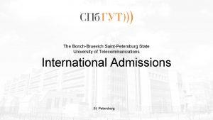 The BonchBruevich SaintPetersburg State University of Telecommunications International