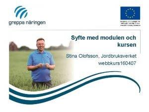 Syfte med modulen och kursen Stina Olofsson Jordbruksverket