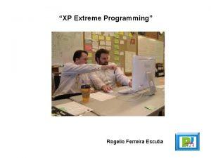 XP Extreme Programming Rogelio Ferreira Escutia Surgimiento Surgimiento