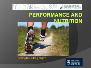 PERFORMANCE AND NUTRITION Getting the cutting edge Overview
