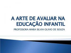 A ARTE DE AVALIAR NA EDUCAO INFANTIL PROFESSORA