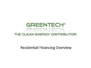 CED Greentech Residential Financing Overview Residential financing terms