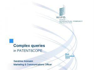 Complex queries in PATENTSCOPE Web November 2015 Sandrine