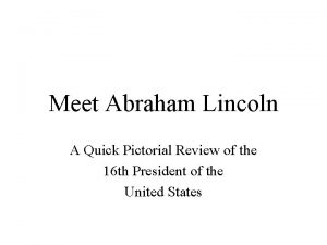 Meet Abraham Lincoln A Quick Pictorial Review of