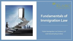 Fundamentals of Immigration Law Klasko Immigration Law Partners