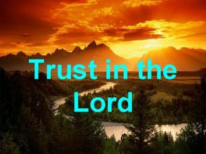 Trust in the Lord This is pretty strange