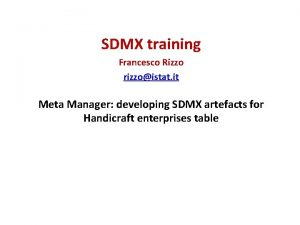 SDMX training Francesco Rizzo rizzoistat it Meta Manager