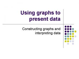Using graphs to present data Constructing graphs and