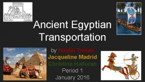 Ancient Egyptian Transportation by Haylei Torres Jacqueline Madrid