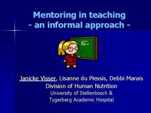 Mentoring in teaching an informal approach Janicke Visser