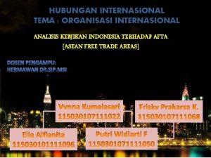 HUBUNGAN INTERNASIONAL TEMA ORGANISASI INTERNASIONAL ANALISIS KEBJIKAN INDONESIA