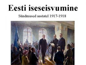 Eesti iseseisvumine Sndmused aastatel 1917 1918 Veebruarirevolutsioon 1917