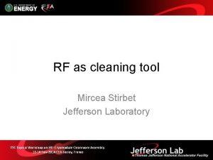 RF as cleaning tool Mircea Stirbet Jefferson Laboratory