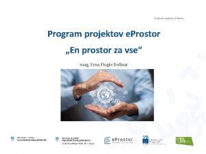 Program projektov e Prostor Program projektov e Prostor