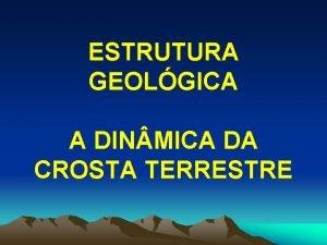 ESTRUTURA GEOLGICA A DIN MICA DA CROSTA TERRESTRE