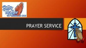 PRAYER SERVICE Welcome Call to Prayer Leader O