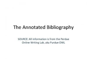 The Annotated Bibliography SOURCE All information is from