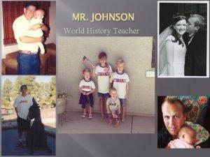 MR JOHNSON World History Teacher Mr Johnson the