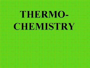 THERMOCHEMISTRY Thermochemistry Study of the heat changes that