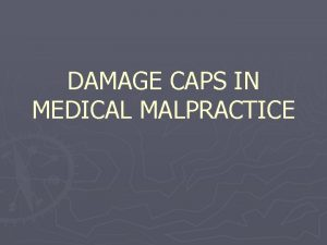 DAMAGE CAPS IN MEDICAL MALPRACTICE Why Impose Damage