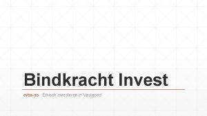 Bindkracht Invest cvbaso Ethisch investeren in Vastgoed Info