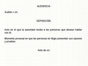 AUDIENCIA Audre or DEFINICIN Acto en el que