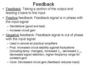 Feedback Feedback Taking a portion of the output