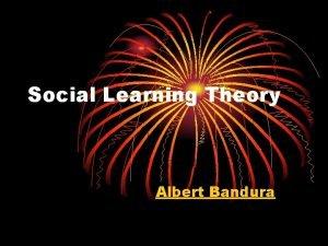 Social Learning Theory Albert Bandura Albert Bandura Canadian