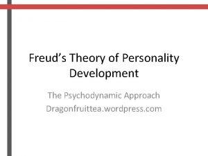 Freuds Theory of Personality Development The Psychodynamic Approach