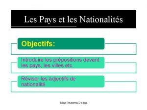 Les Pays et les Nationalits Objectifs Introduire les