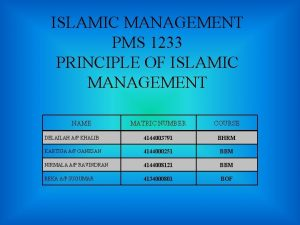 ISLAMIC MANAGEMENT PMS 1233 PRINCIPLE OF ISLAMIC MANAGEMENT