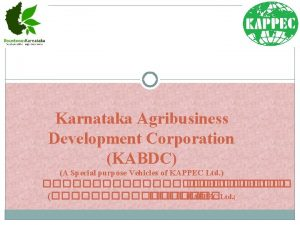 Karnataka Agribusiness Development Corporation KABDC A Special purpose