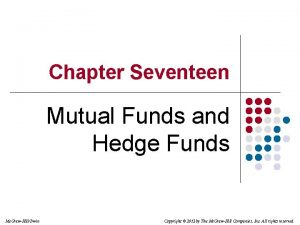 Chapter Seventeen Mutual Funds and Hedge Funds Mc