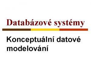 Databzov systmy Konceptuln datov modelovn Konceptuln datov modelovn