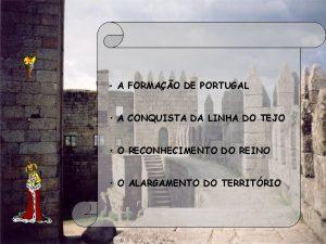 A FORMAO DE PORTUGAL A CONQUISTA DA LINHA