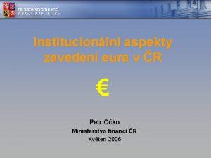 Institucionln aspekty zaveden eura v R Petr Oko