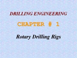 DRILLING ENGINEERING CHAPTER 1 Rotary Drilling Rigs Objective