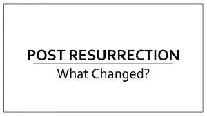 POST RESURRECTION What Changed Everything Changed Developmental Psychiatrist