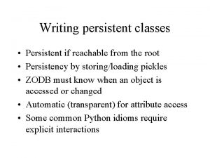 Writing persistent classes Persistent if reachable from the