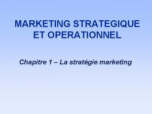 MARKETING STRATEGIQUE ET OPERATIONNEL Chapitre 1 La stratgie
