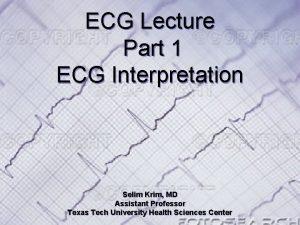 ECG Lecture Part 1 ECG Interpretation Selim Krim