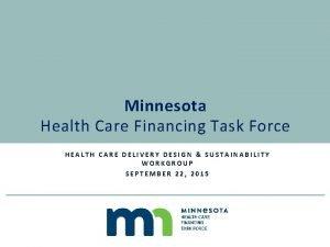 Minnesota Health Care Financing Task Force HEALTH CARE