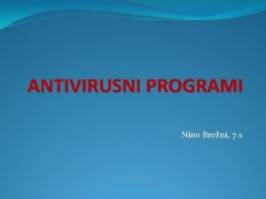 ANTIVIRUSNI PROGRAMI Nino Breni 7 s Antivirusni programi